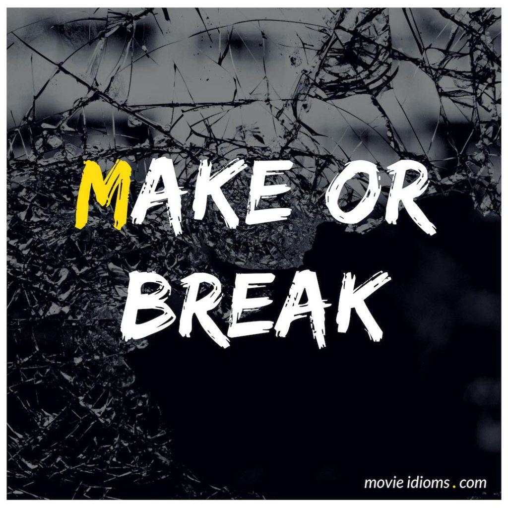 Make Or Break Idiom