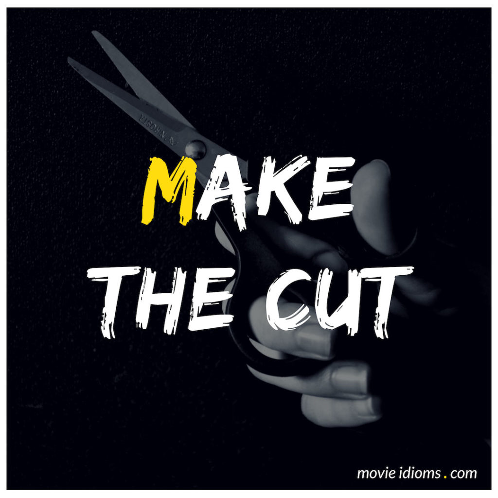 Make The Cut Idiom