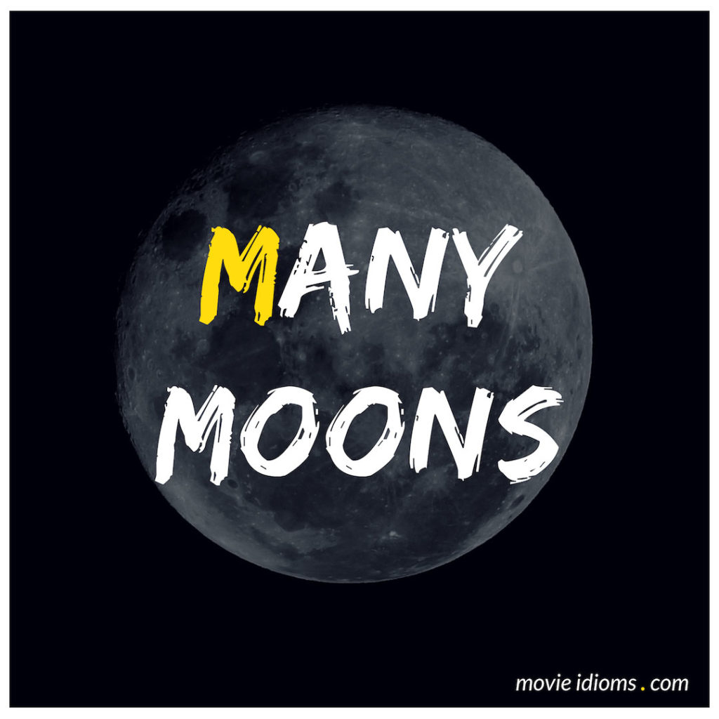 Many Moons Idiom