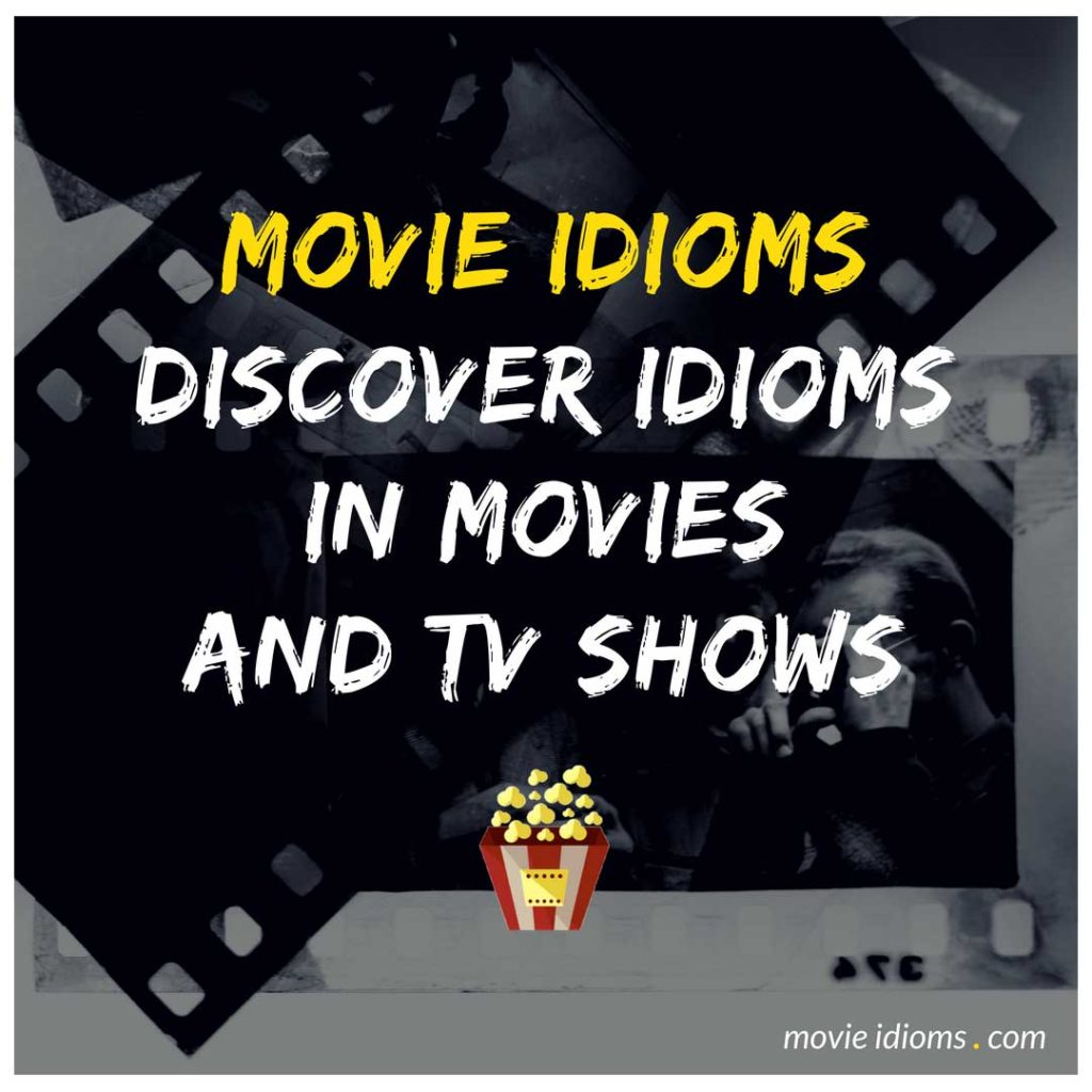 Movie Idioms - Discover English Idiomatic Expressions in Movies and TV Shows