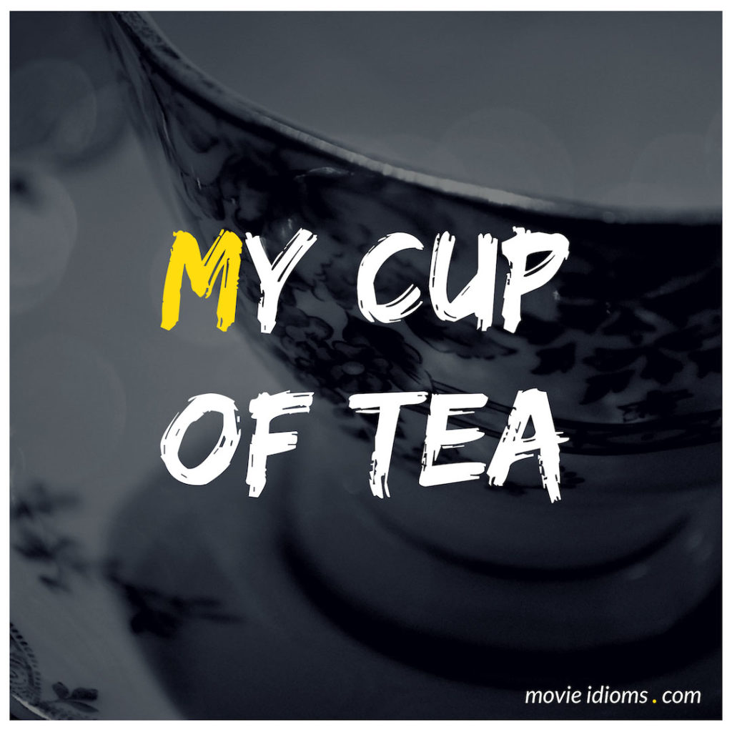 My Cup Of Tea Idiom