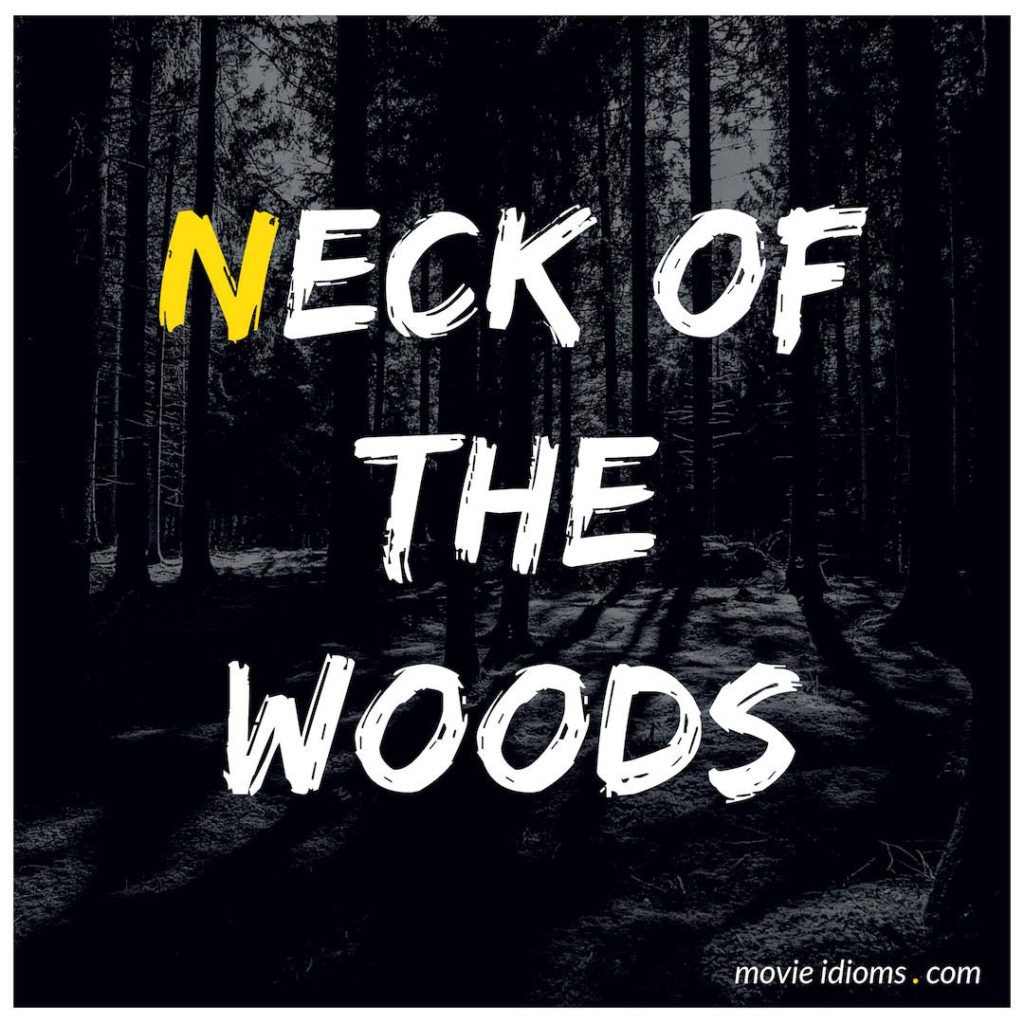 Neck Of The Woods Idiom