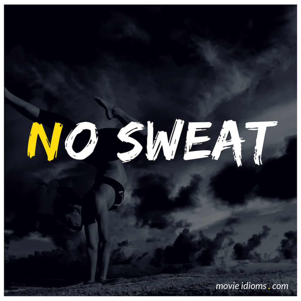 No Sweat Idiom