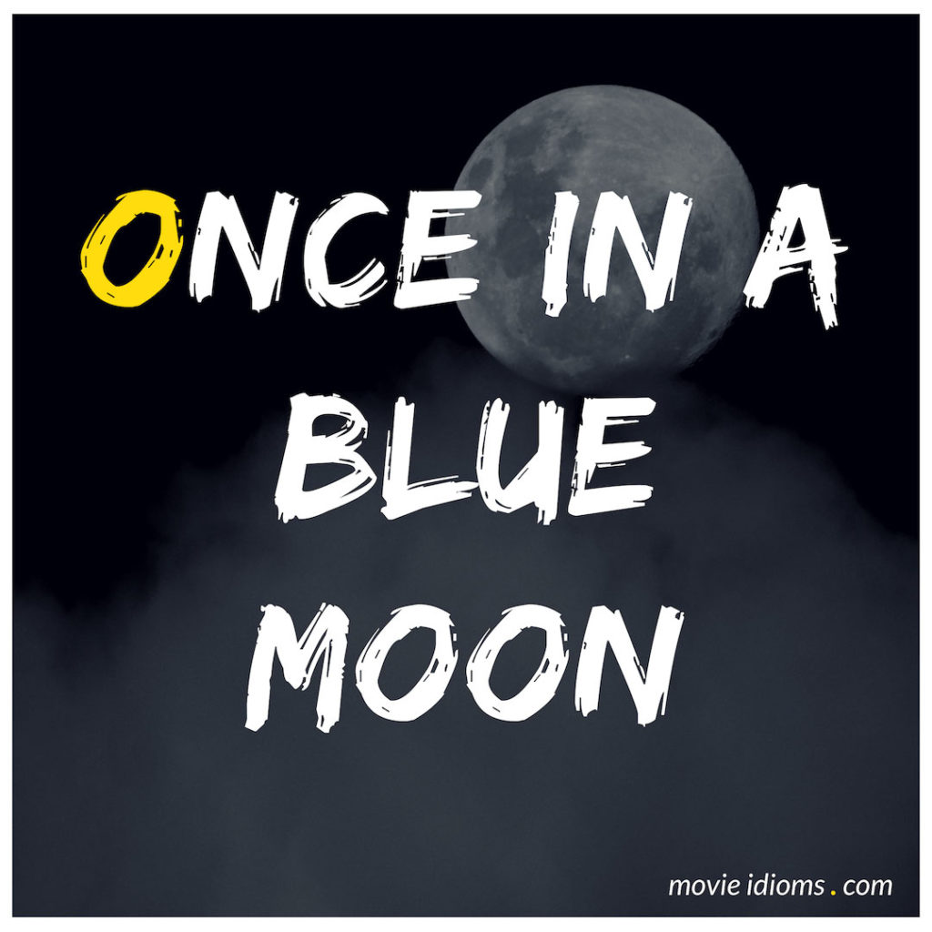 Once in a Blue Moon: Idiom Meaning & Examples - Movie Idioms