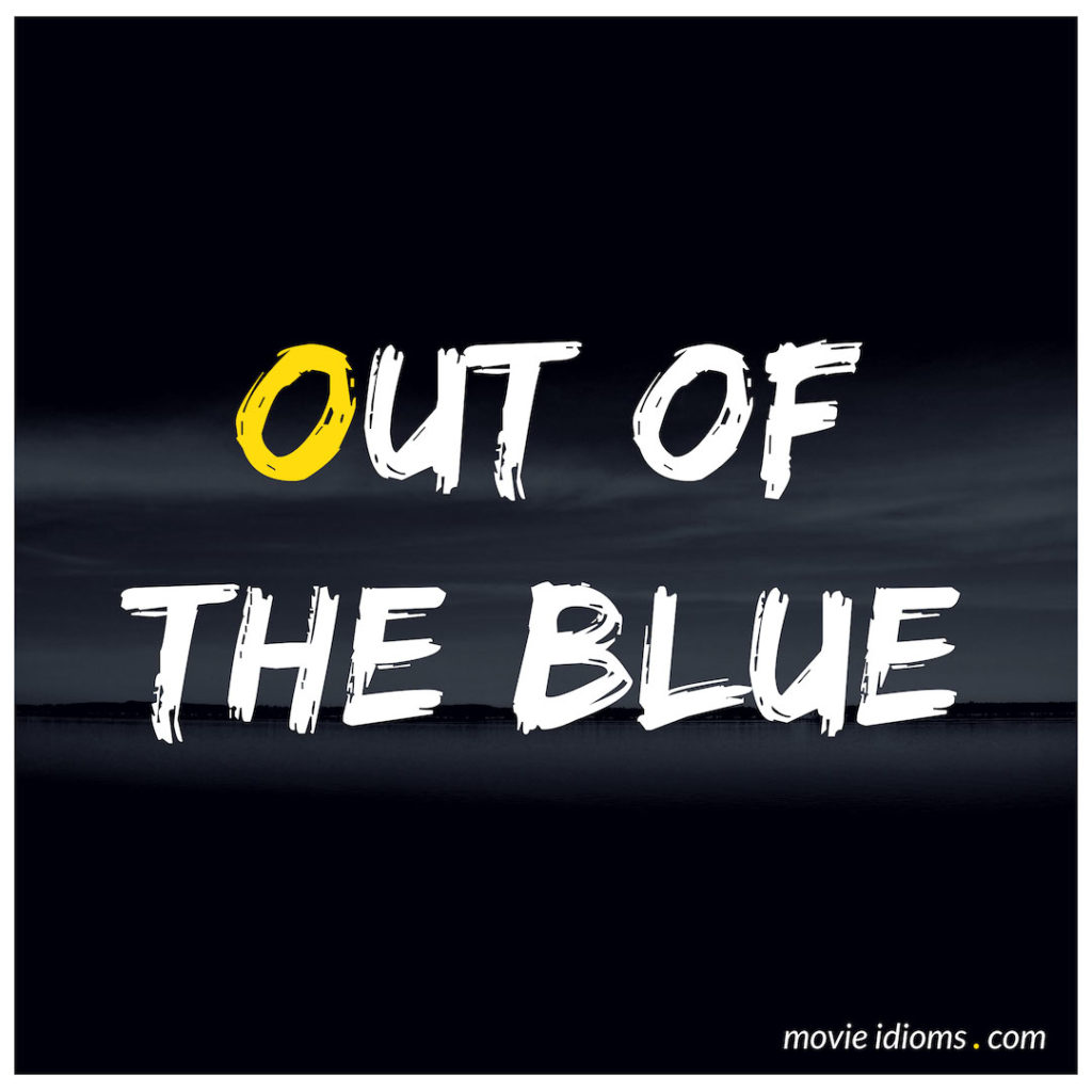 Out Of The Blue Idiom