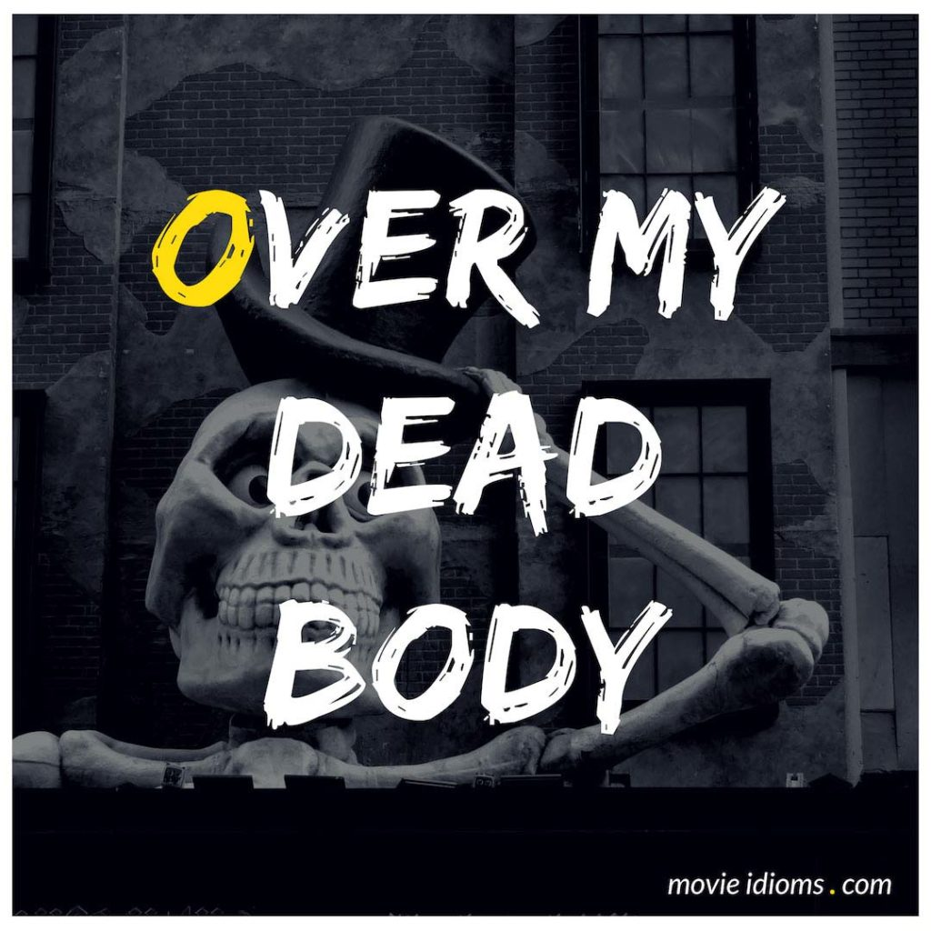 Over My Dead Body Idiom