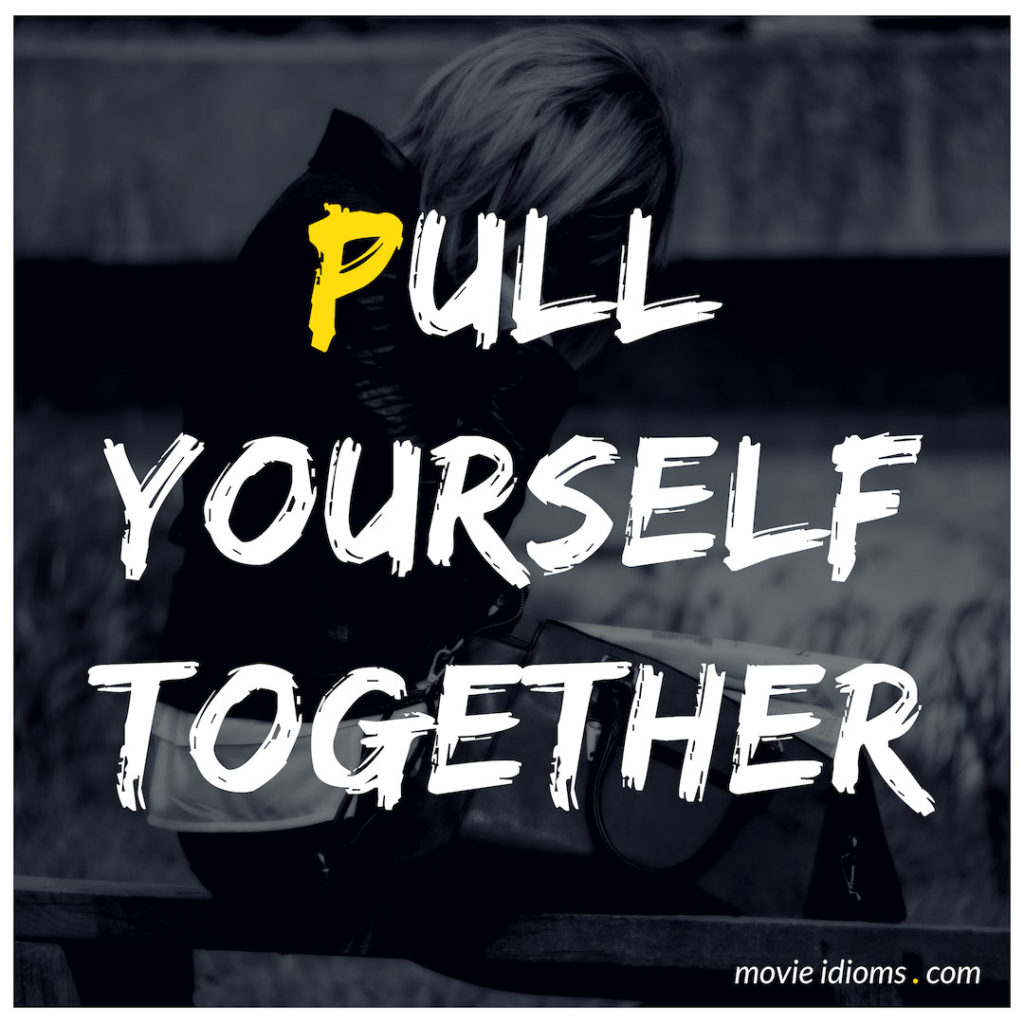 Pull Yourself Together Idiom