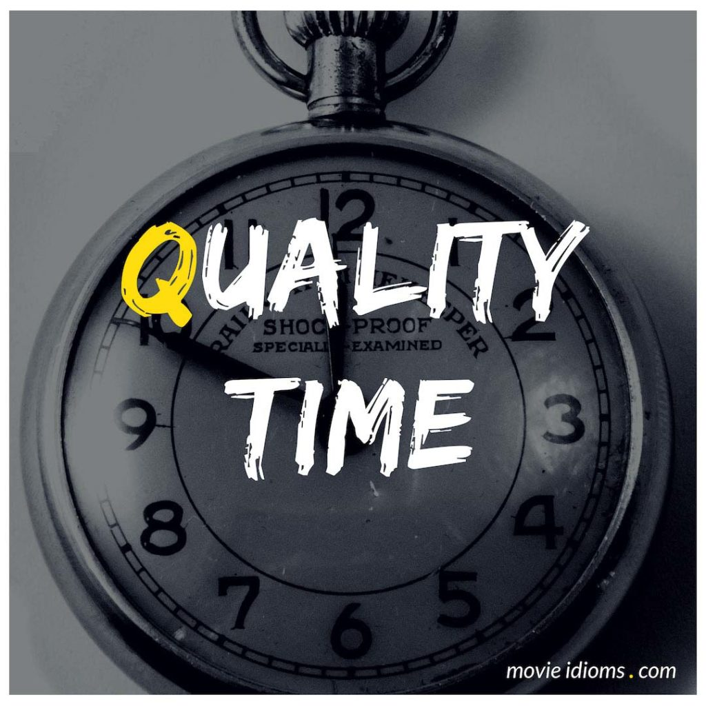 Quality Time Idiom