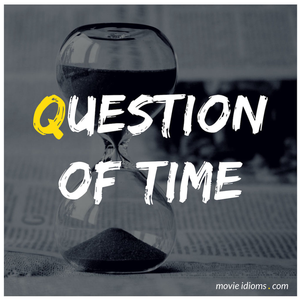 Question Of Time Idiom