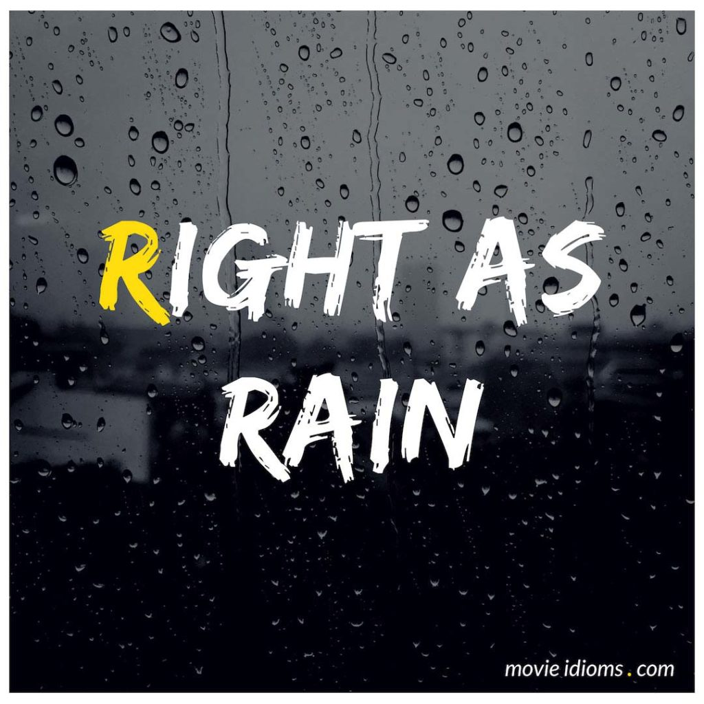 Right As Rain Idiom