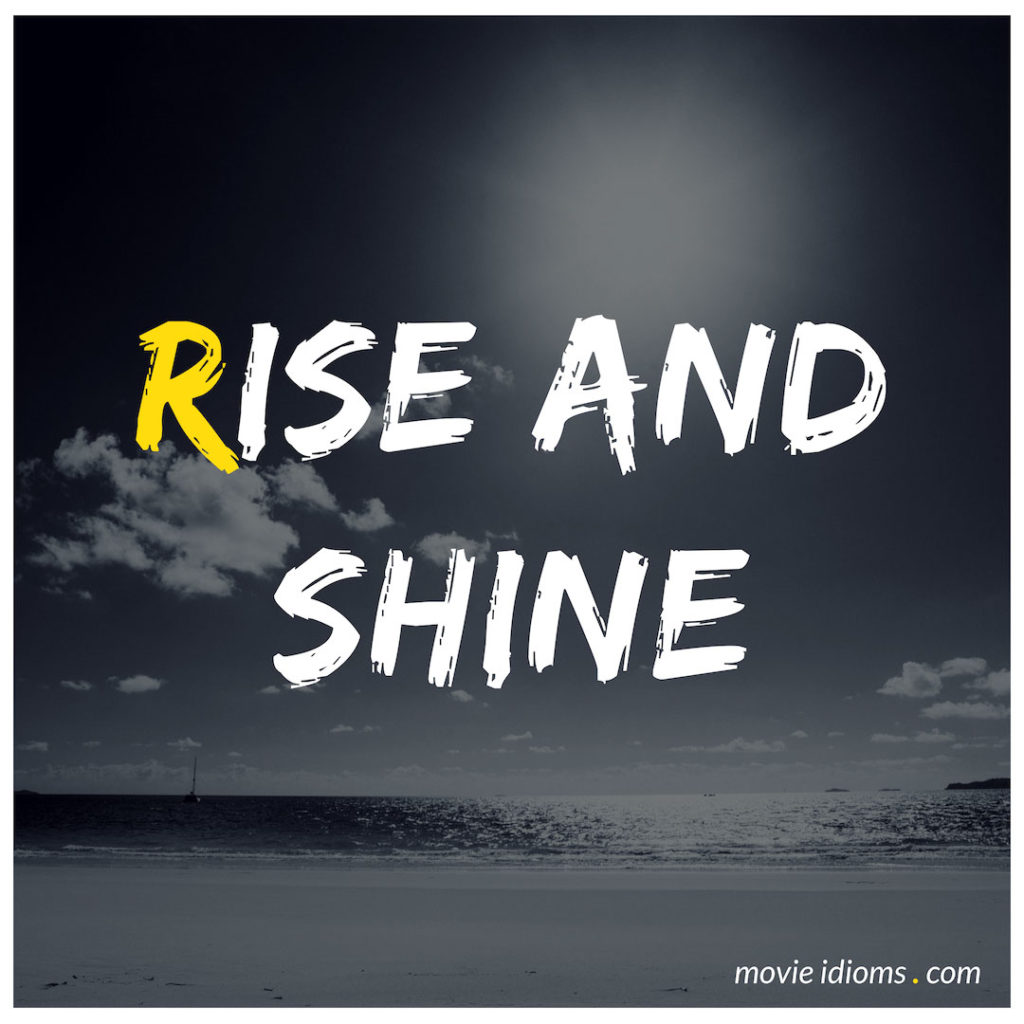 Rise And Shine Idiom