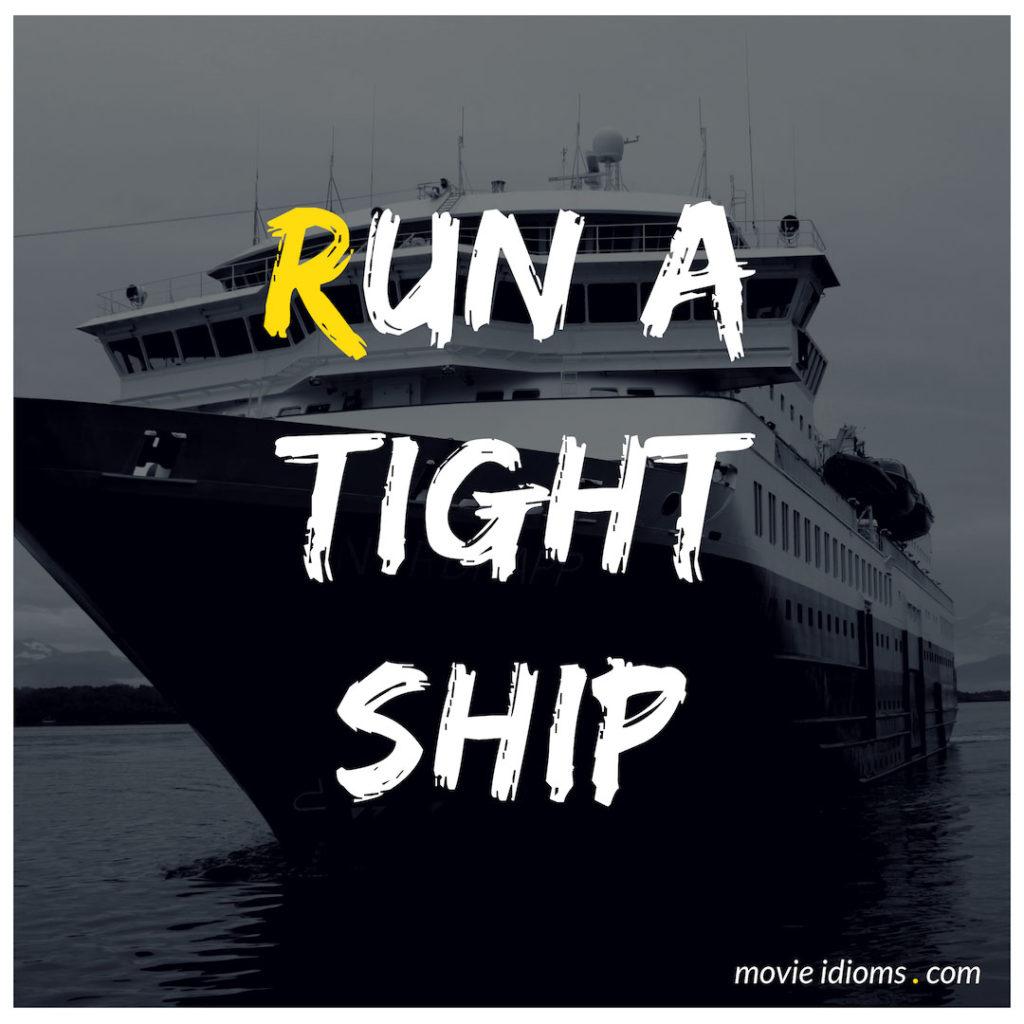 Run A Tight Ship Idiom