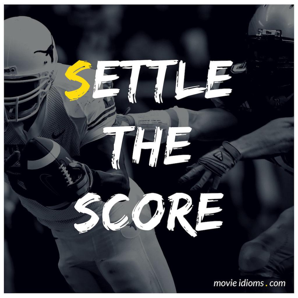 Settle The Score Idiom