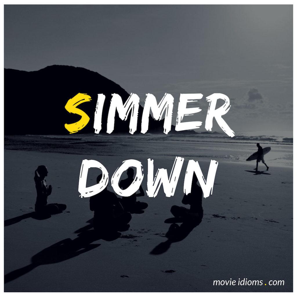 Simmer Down Idiom