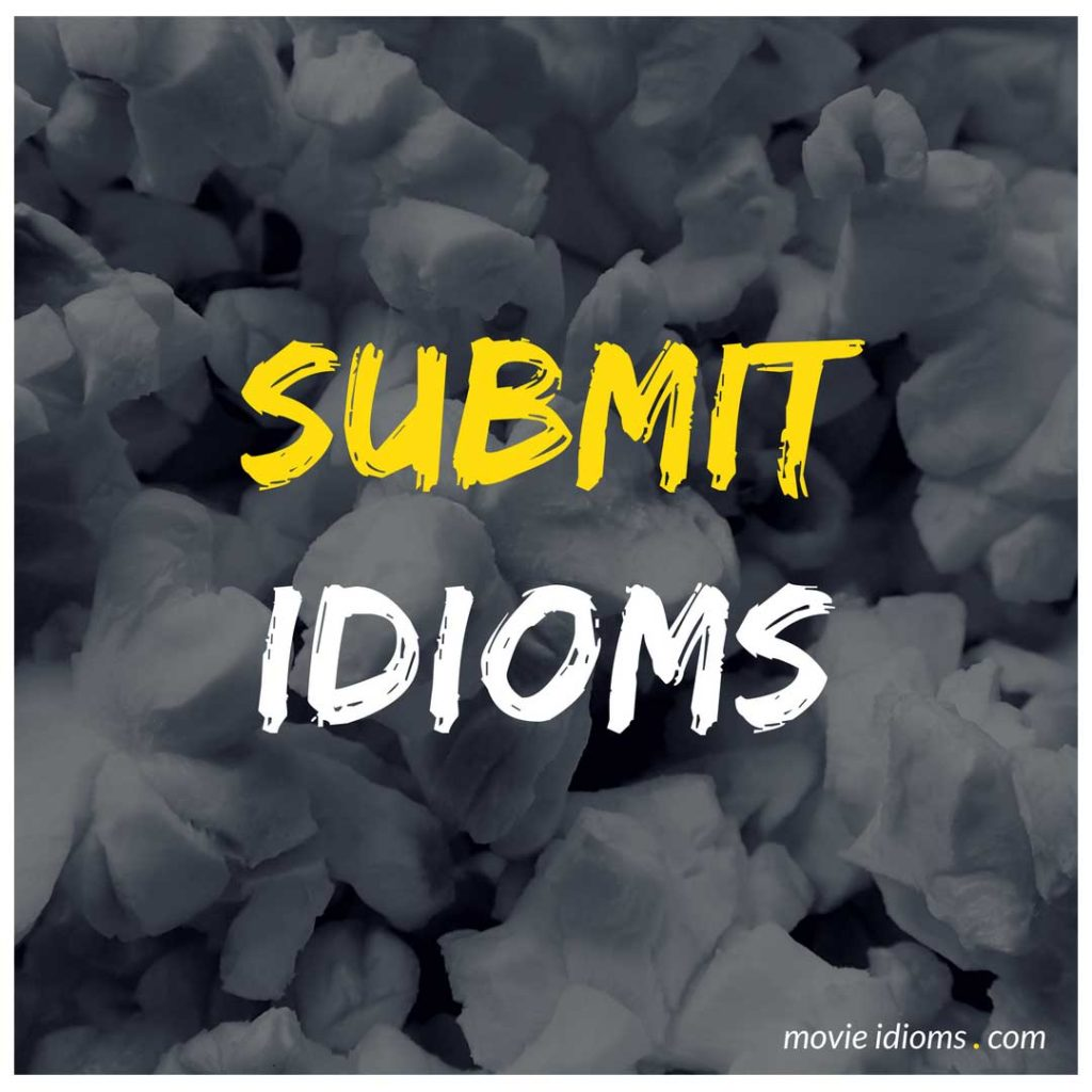 Submit Idioms - Movie Idioms