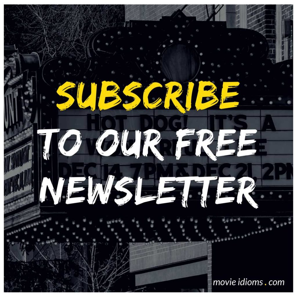 Subscribe to Our Free Newsletter - Movie Idioms
