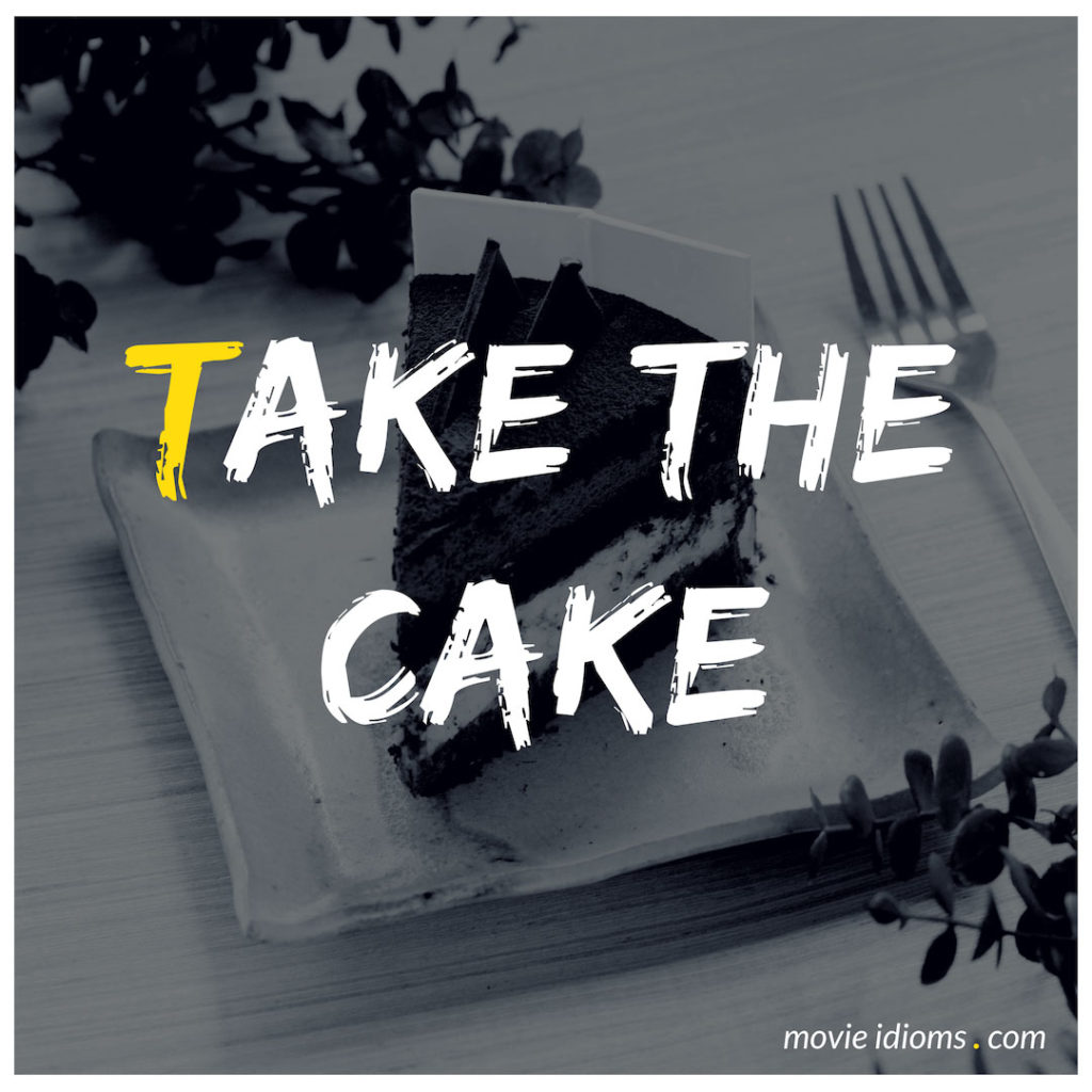 Take The Cake Idiom