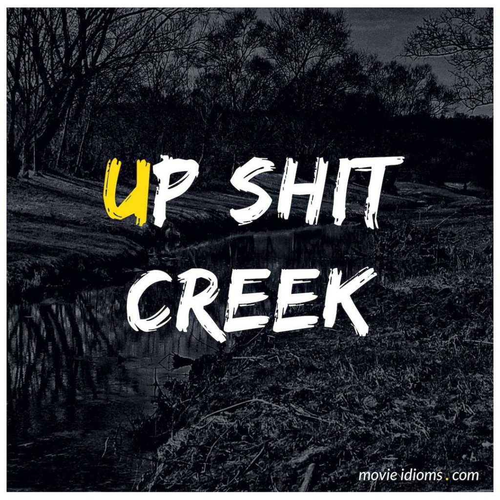 Up Shit Creek Idiom