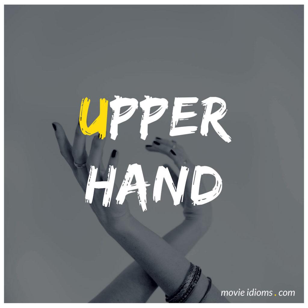 Upper Hand Idiom