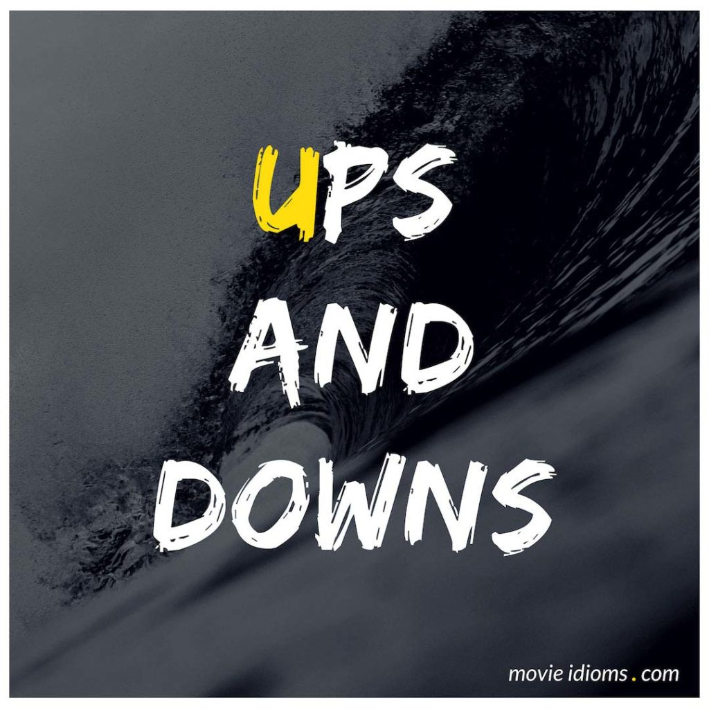 Ups And Downs Idiom