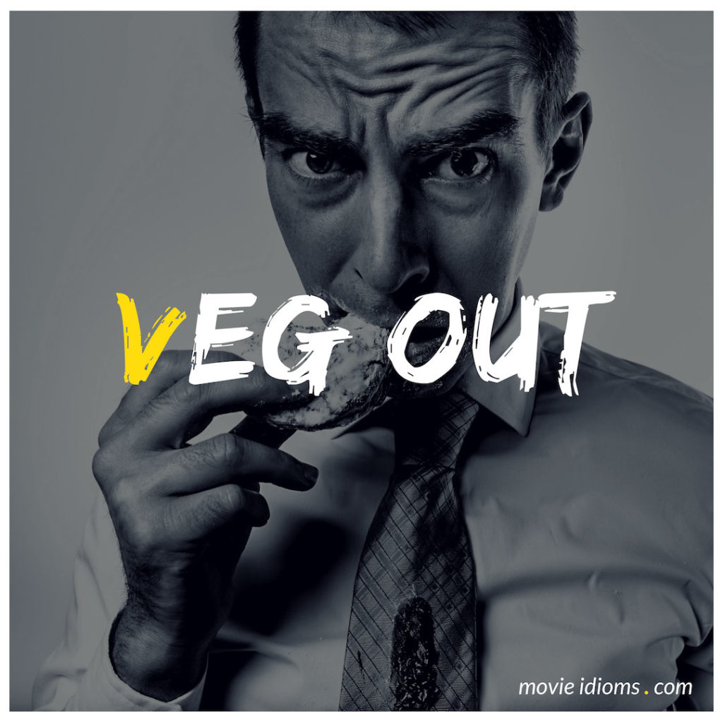 Veg Out Idiom