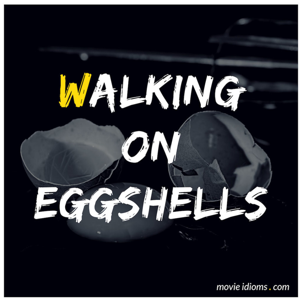 Walking On Eggshells Idiom