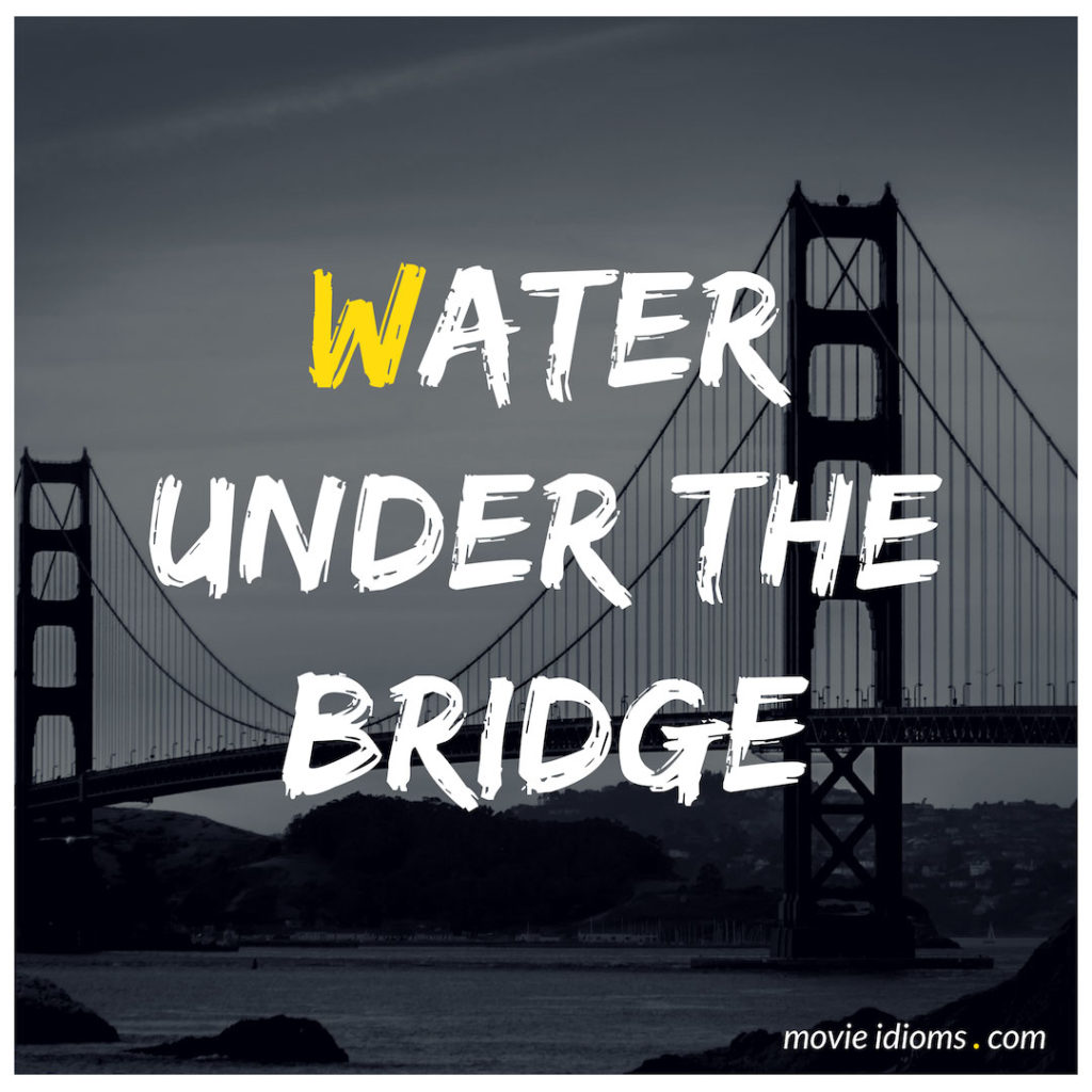 Water Under The Bridge Idiom