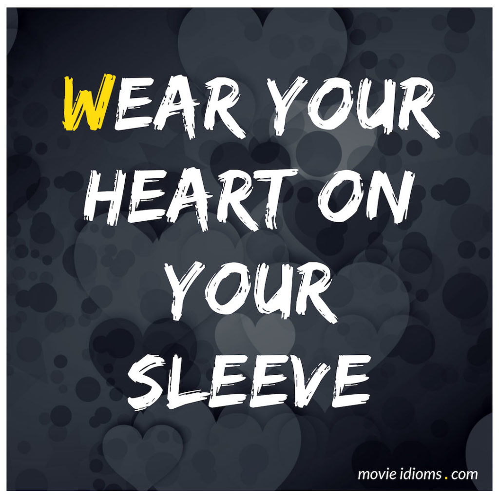 Wear Your Heart On Your Sleeve Idiom