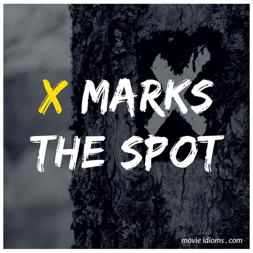 X Marks The Spot Idiom