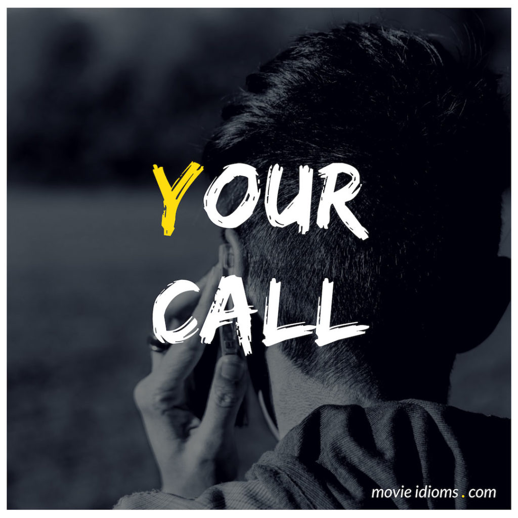 Your Call Idiom