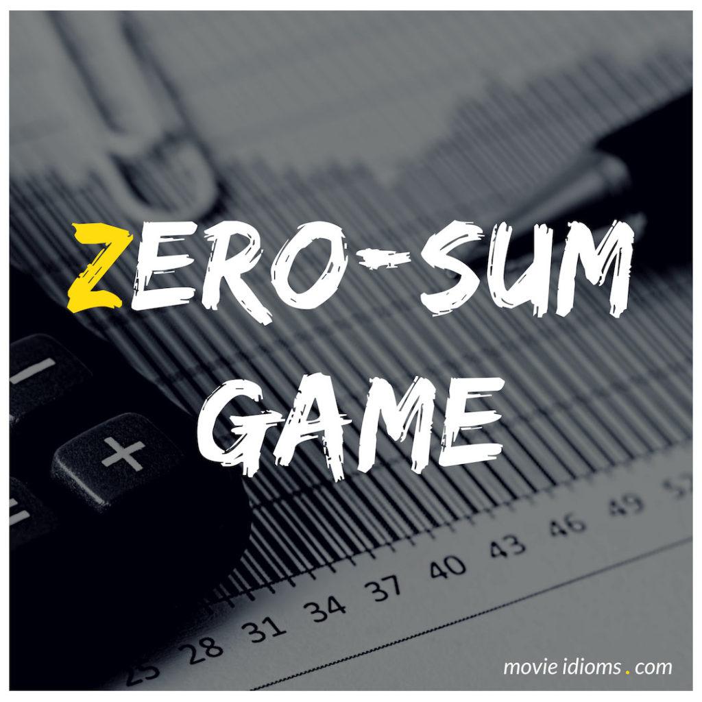 Zero-Sum Game Idiom