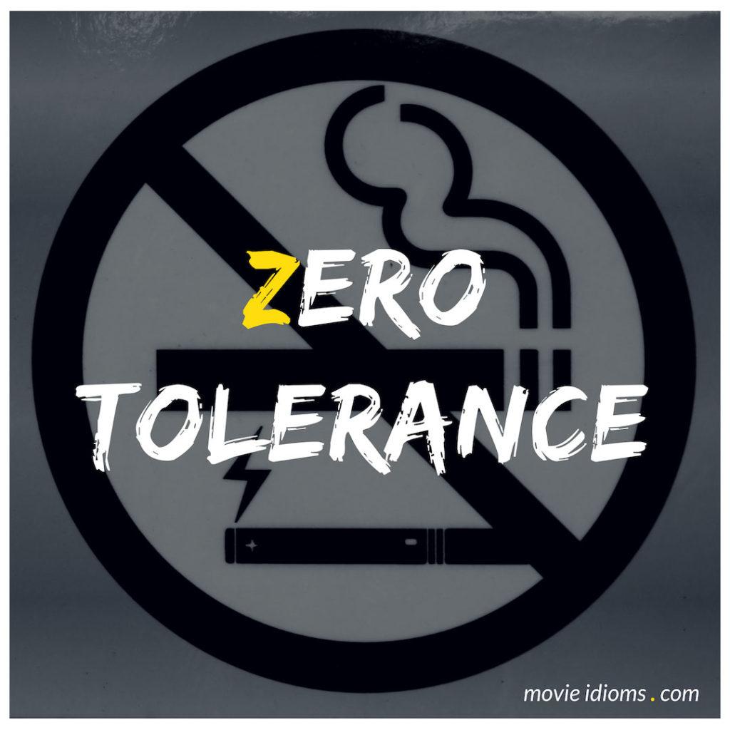 Zero Tolerance Idiom