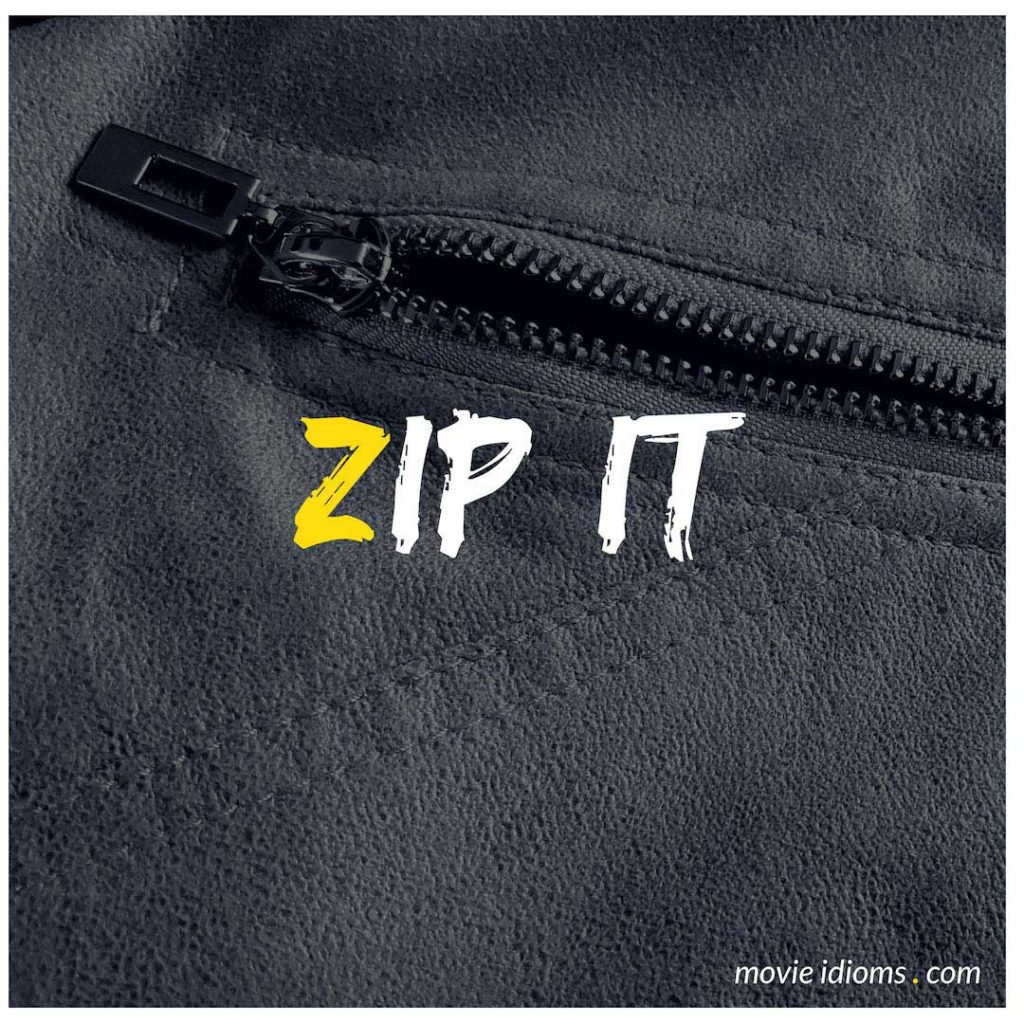 Zip It Idiom