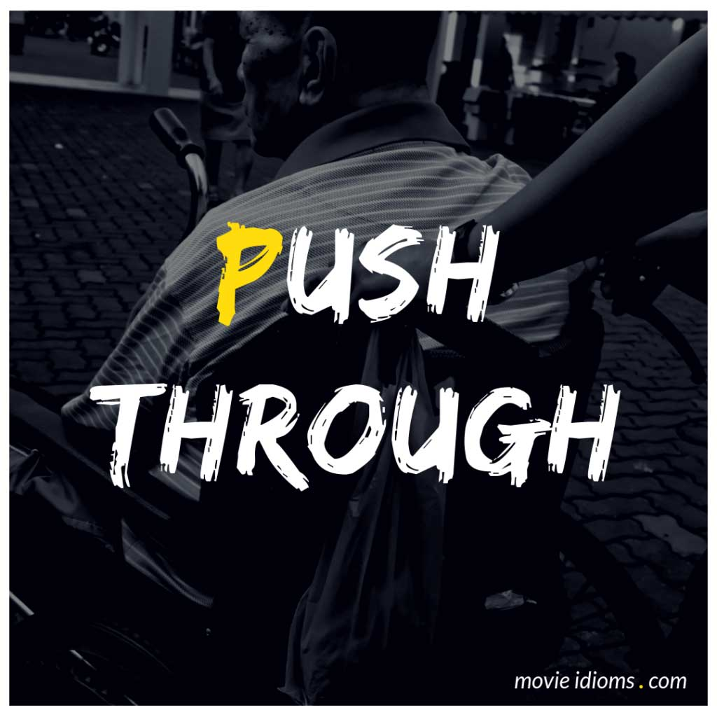 Push Through Idiom