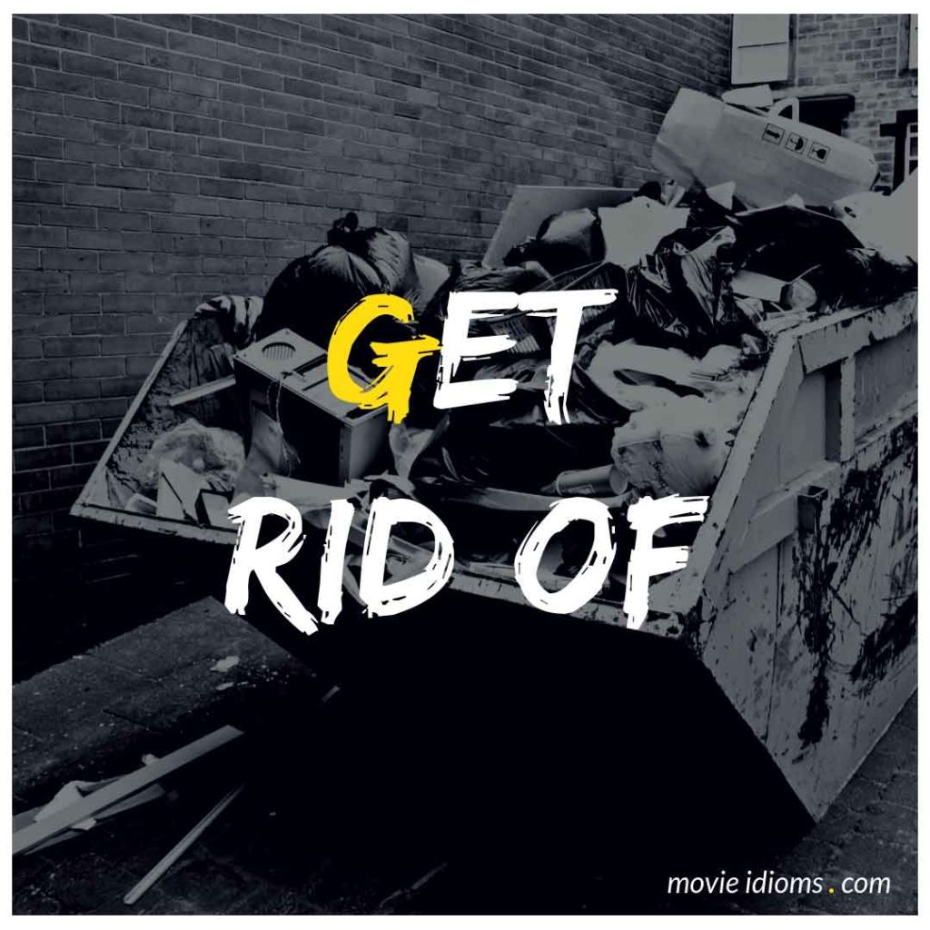 Get Rid Of Idiom