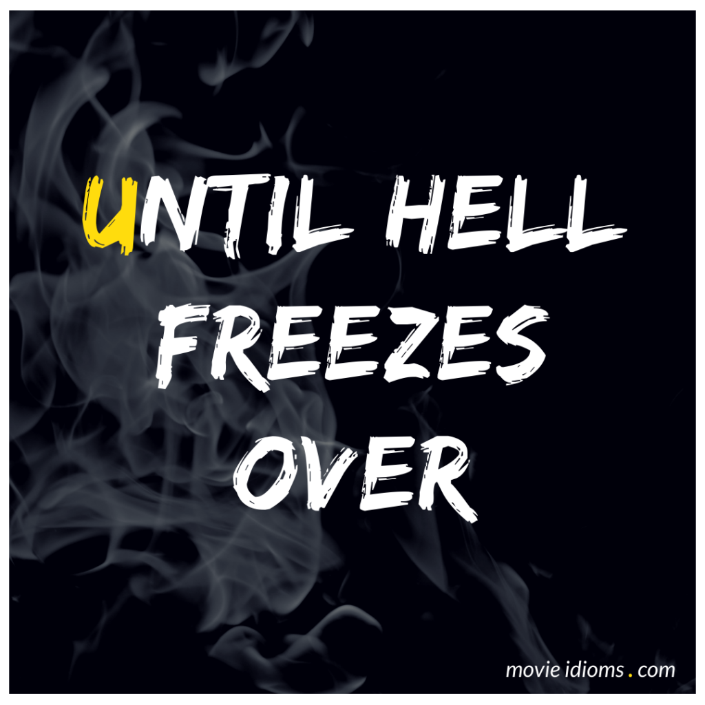 Until Hell Freezes Over Idiom