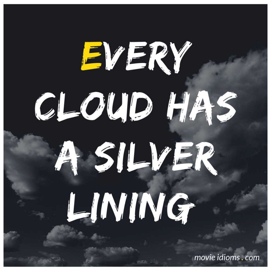 Every Cloud Has a Silver Lining Idiom