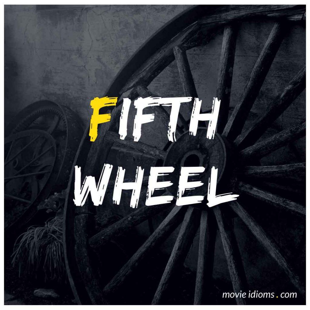 Fifth Wheel Idiom