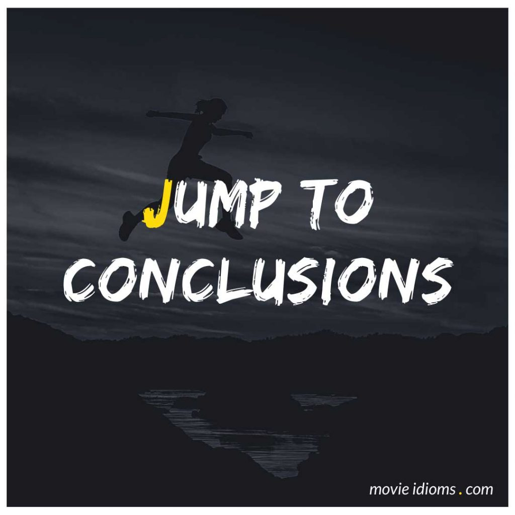 Jump to Conclusions Idiom