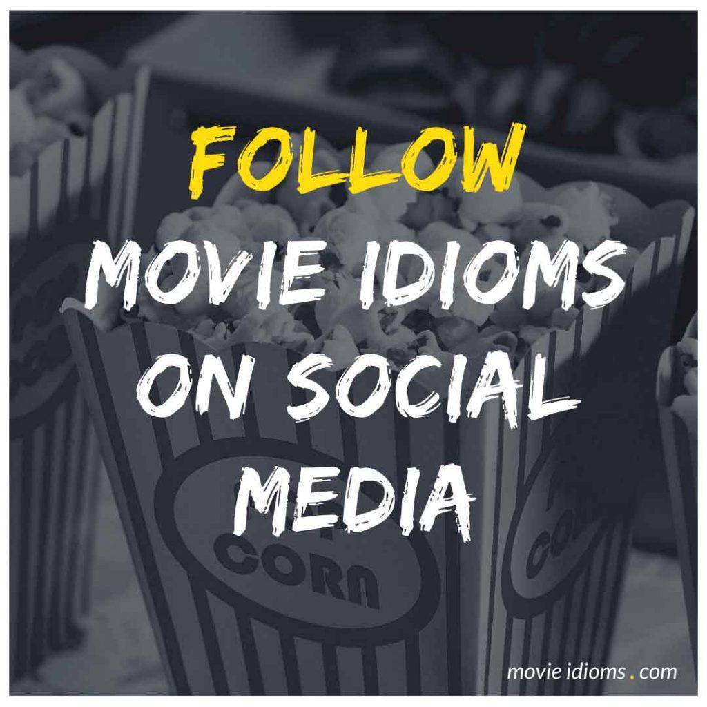Follow Movie Idioms on Social Media