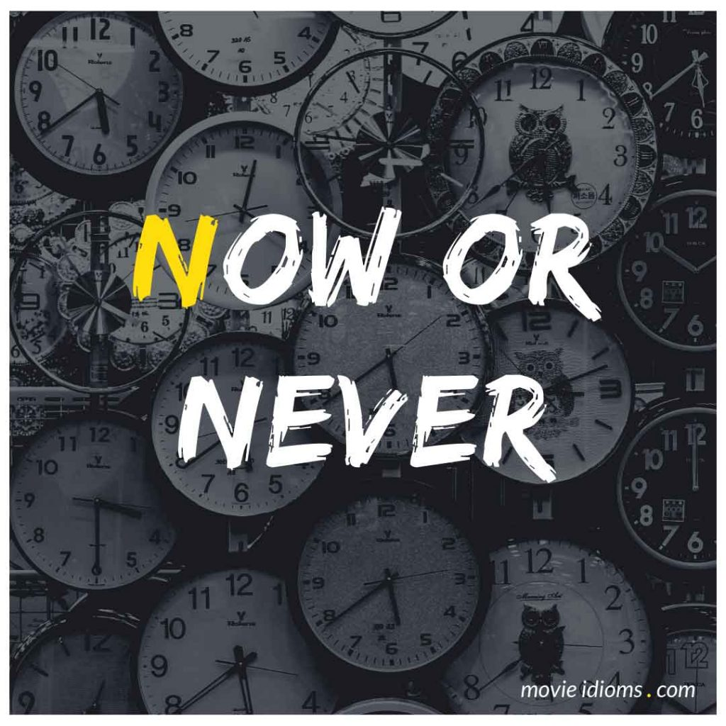 Now or Never Idiom