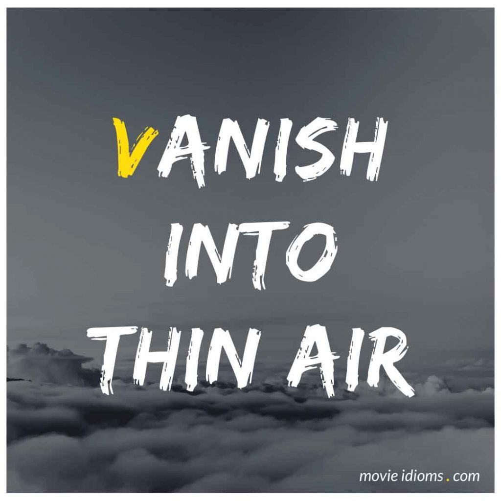 Vanish Into Thin Air Idiom