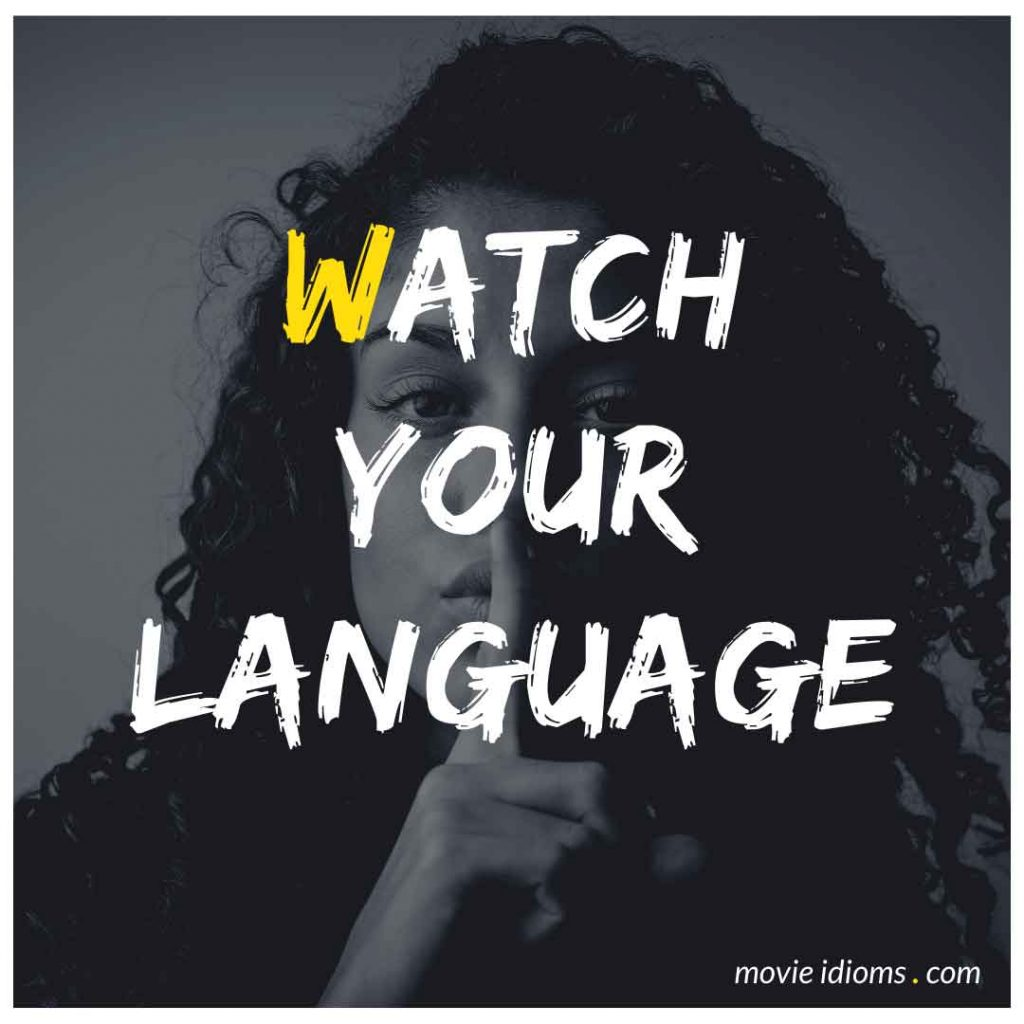 Watch Your Language Idiom