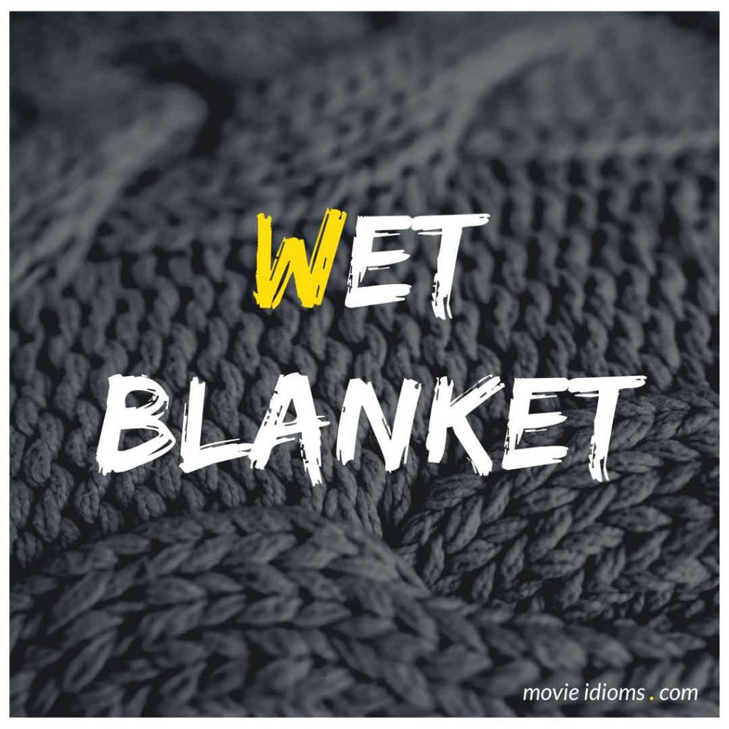 Wet Blanket Idiom