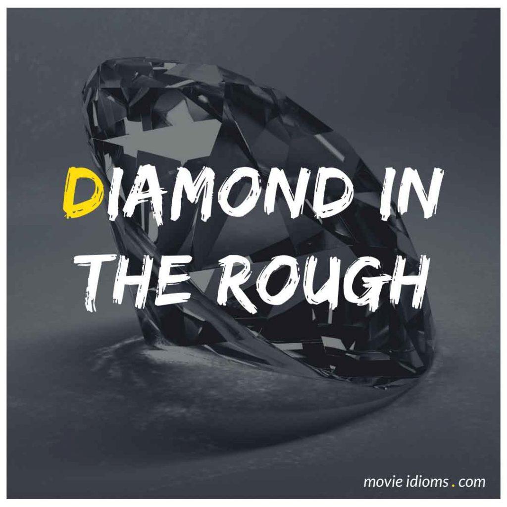 Diamond in the Rough Idiom