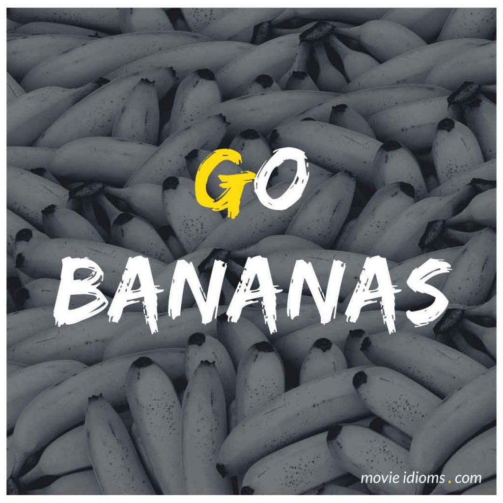 Go Bananas Idiom