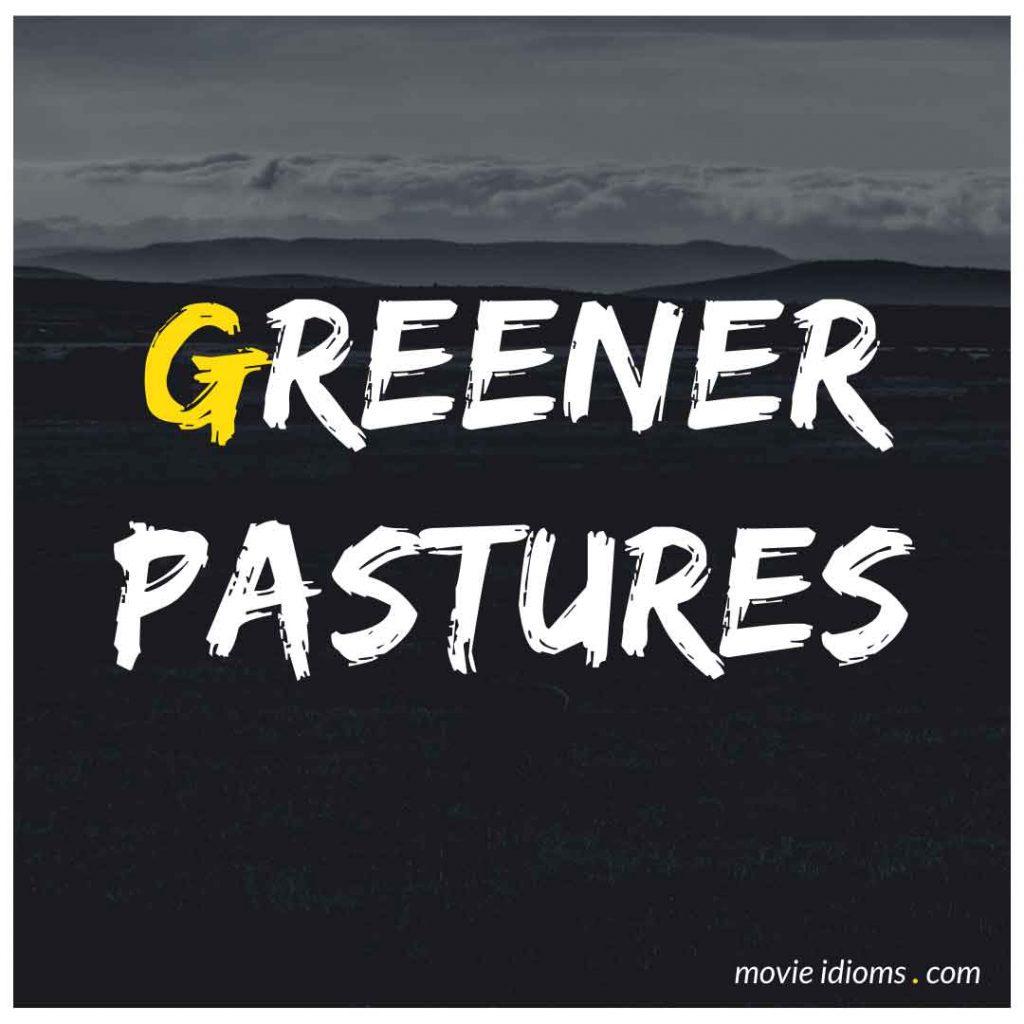 Greener Pastures Idiom