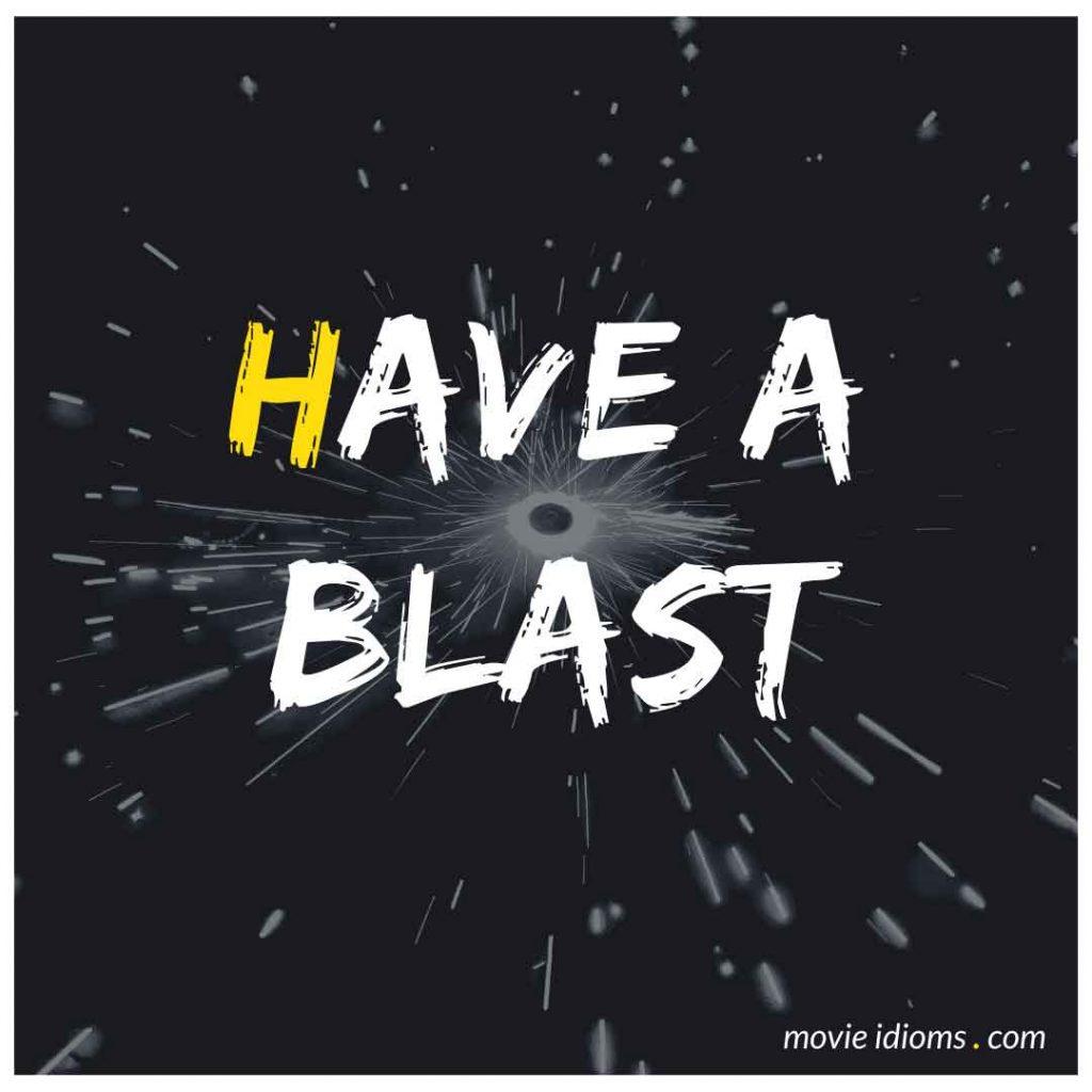 Have a Blast Idiom