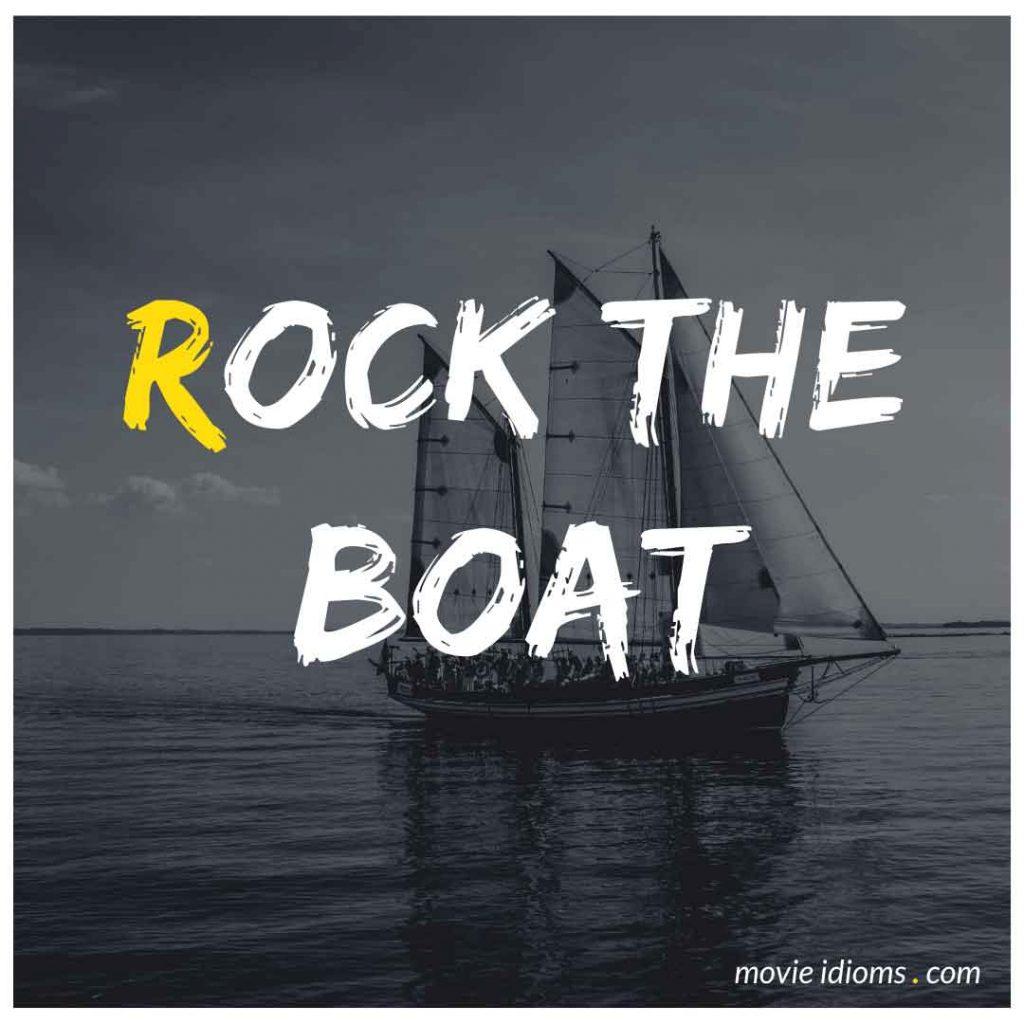 Rock the Boat Idiom
